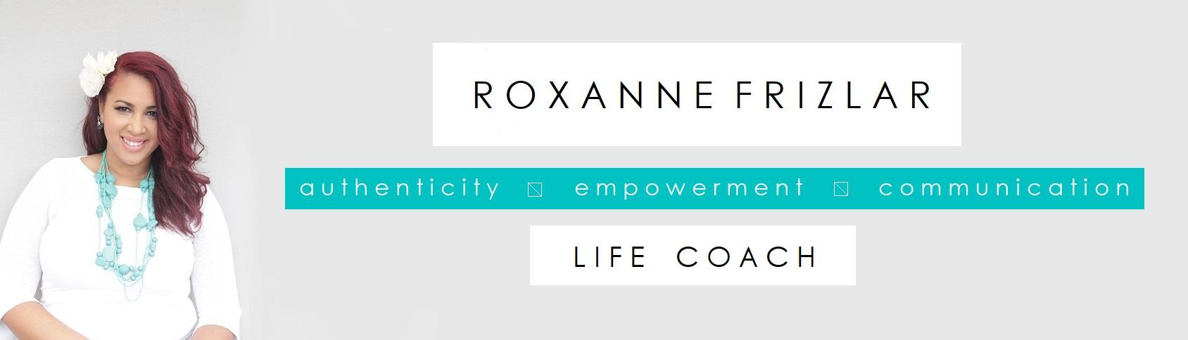 LIFE COACH – ROXANNE FRIZLAR