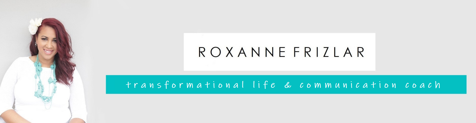Roxanne Frizlar – Transformational Life & Communication Coach