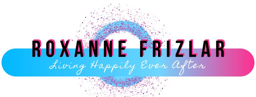 Roxanne Frizlar – A Life Transforming Blog